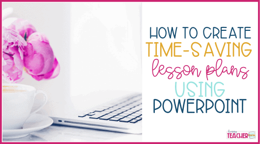 How to Create Time-Saving Lesson Plans