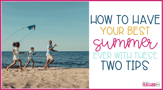 Your Best Summer Ever With These Two Secrets