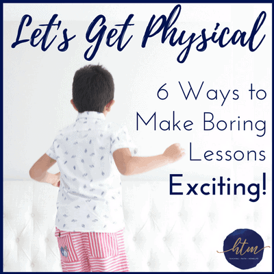 Let's Get Physical: 6 Ways to Make Boring Lessons Exciting with Movement