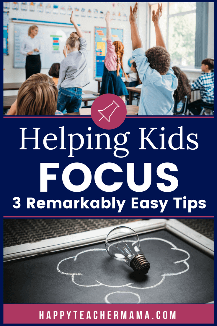 Helping kids focus is not easy!  However, it is possible for teachers and parents to help their students stay focused in school.  Find 3 remarkably simple ideas and tips to implement in class and at home!  #teaching #focusedkids #homeschooling #teachers