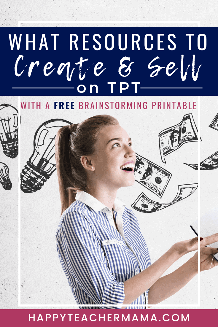Learning how to sell on Teachers Pay Teachers can be daunting!  Determining what type of products to create can be overwhelming when there are already over 3 million resources on the site.  Discover tips to help you create products teachers will want to buy.  Selling on TpT just got easier with this FREE printable brainstorming list!  #teacherspayteachers #educationalresources
