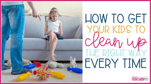 How to Get Kids to Clean Up the Right Way Every Time