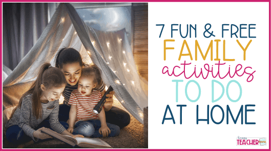 7 Fun & FREE Family Activities to do at Home