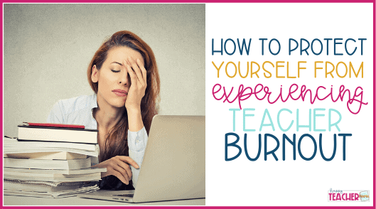 How to Prevent Teacher Burnout from Happening to You