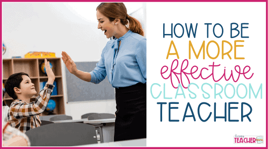 How to be an Effective Teacher in the Classroom