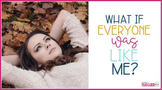 What if Everyone Was Like Me?