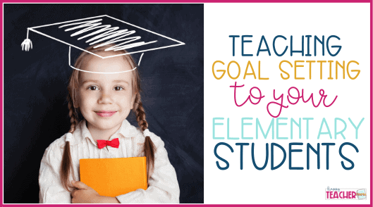 Teaching Goal Setting to Elementary Students the easy way