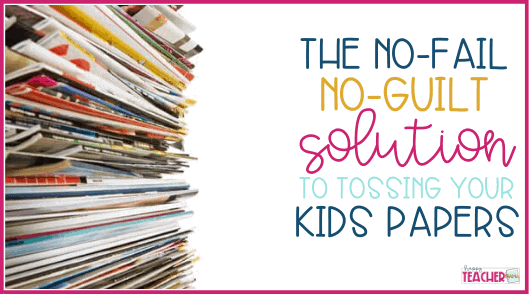 How to get rid of kids' papers without feeling guilty