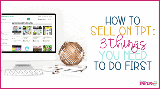 How to Sell on TpT: 3 Things You Must Do First!