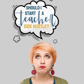 Should I Start a Teacher Side Hustle now?