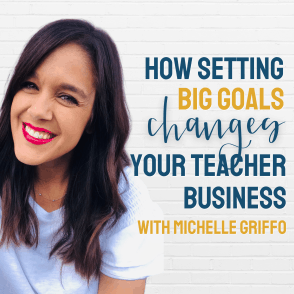 How Setting Big Goals Changes Your Teacher Business with Michelle Griffo