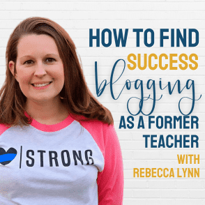 How to Find Success Blogging as a former teacher with Rebecca Lynn